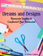 Dreams and Designs – Homemade Supplies to Complement Your Homeschool