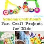 National Craft Month Fun Projects