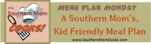 Menu Plan Monday:  Kid Friendly