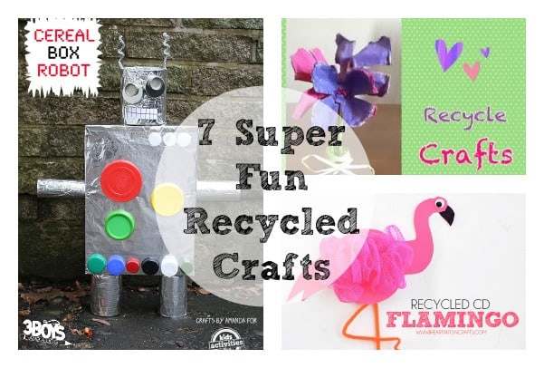 7 super fun recycled crafts