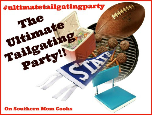 The Ultimate Tailgating Party on Southern Mom Cooks #ultimatetailgatingparty #tailgatingrecipes