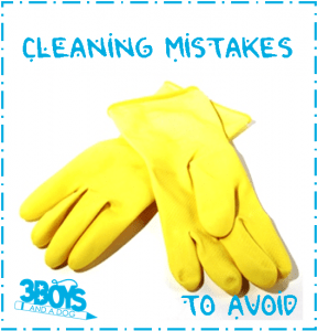 How to Clean: Six Common Cleaning Mistakes to Avoid