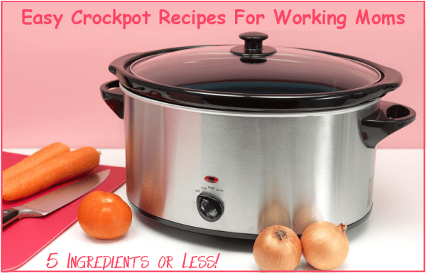 Easy Crockpot Recipes for Working Moms