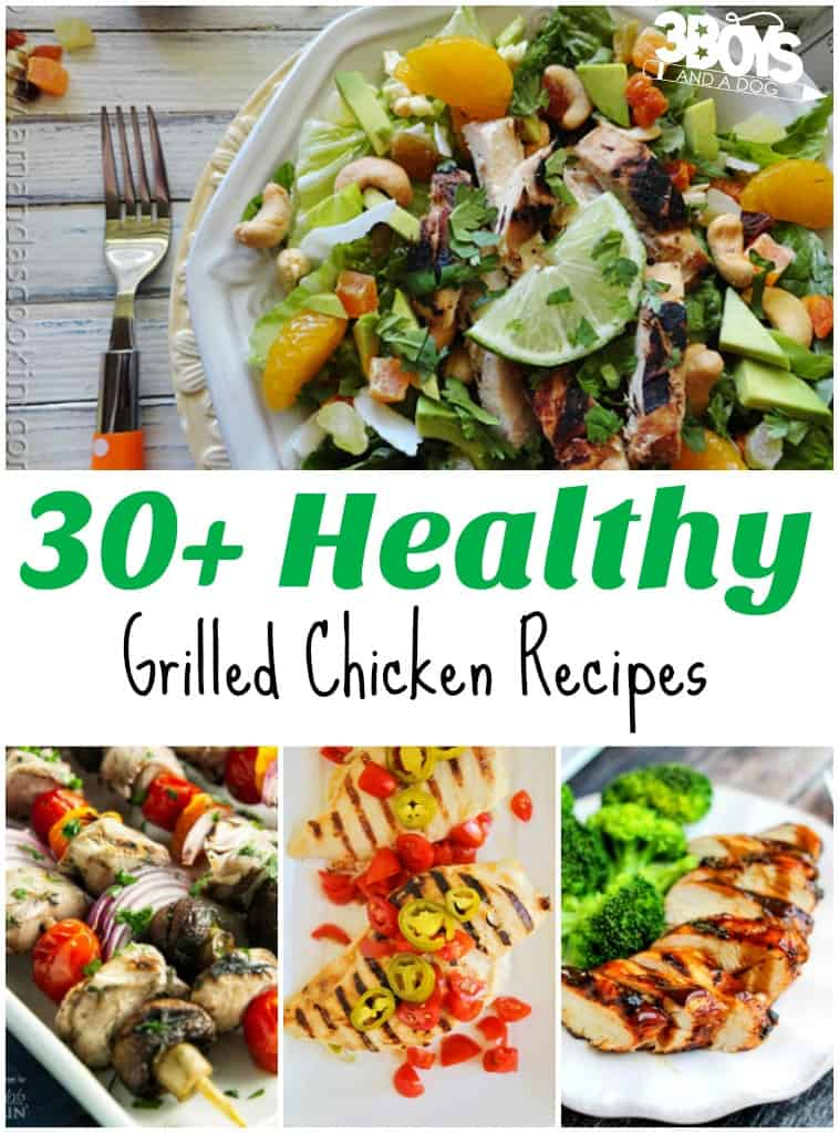 Over 30 Healthy Grilled Chicken Recipes - 3 Boys and a Dog
