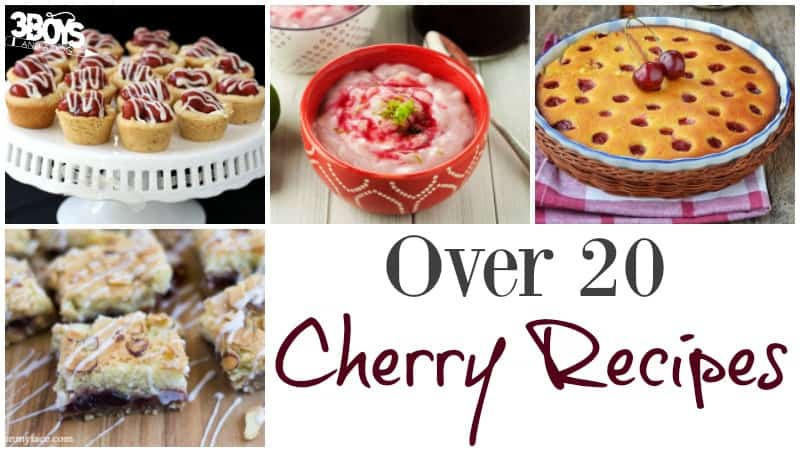 Over 20 Recipes Using Cherries - 3 Boys and a Dog