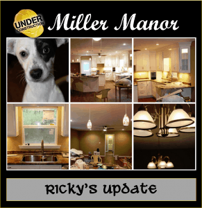 Miller Manor:  Rickys Update