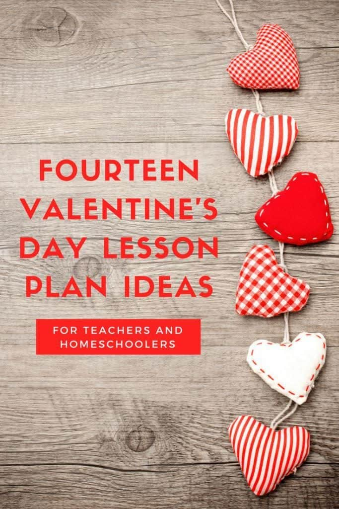 Fourteen Valentine's Day Lesson Plan Ideas for Teachers and Homeschoolers