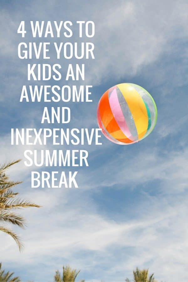 4 Ways to give your kids an awesome and inexpensive summer ...