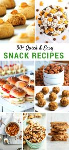 30+ Quick & Easy Snack Recipes that even your picky eaters will love.