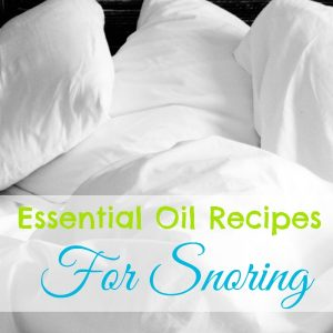 Essential Oil Recipes for Snoring