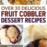 Over 30 Delicious Fruit Cobbler Dessert Recipes