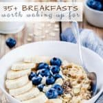 Over 35 Yummy Breakfast Ideas Worth Waking Up For