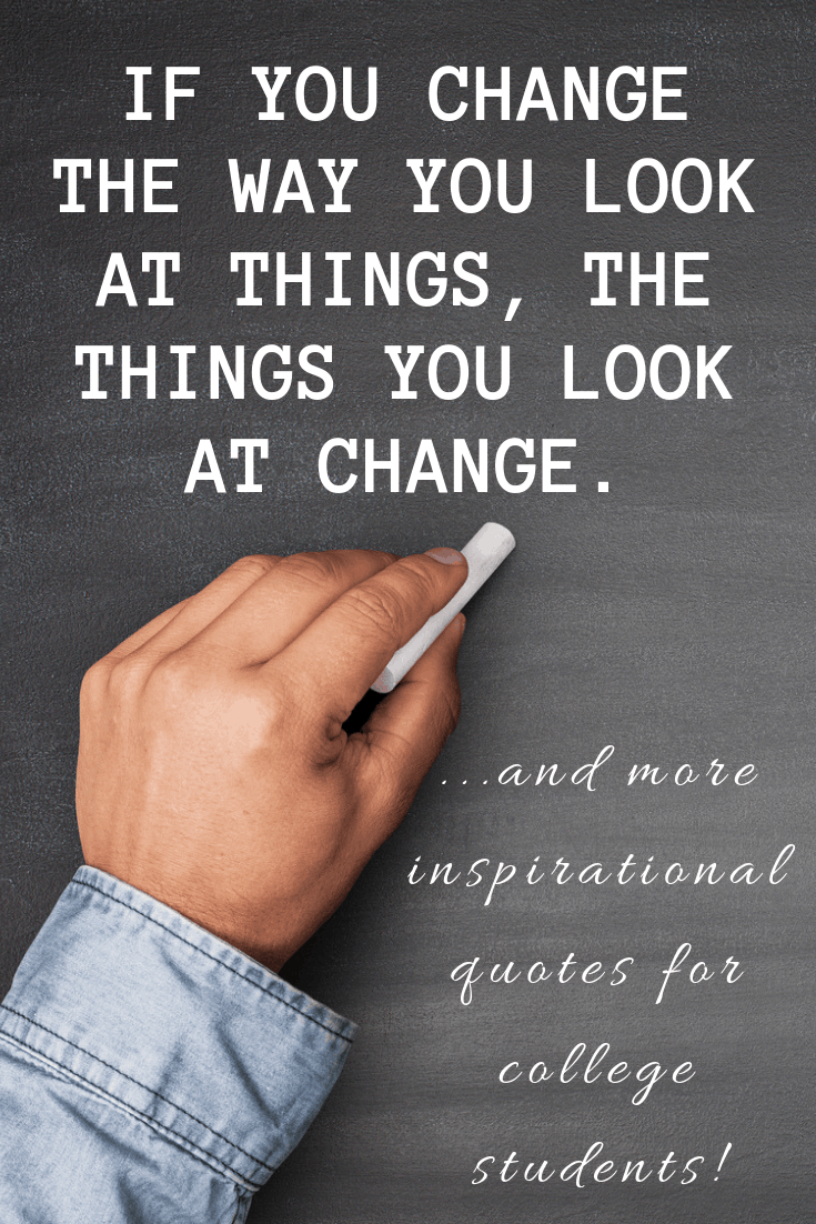 Quote Image that says If you change the way you look at things, the things you look at change
