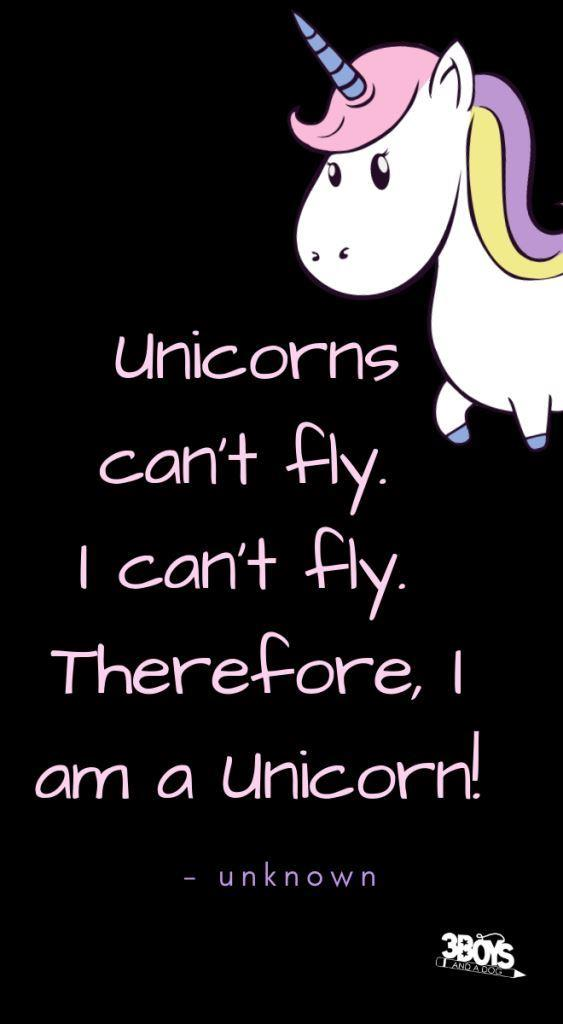 """Unicorns can't fly. I can't fly. Therefore I am a unicorn."" - unknown"