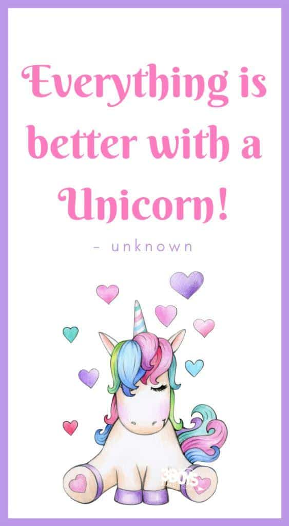 """Everything is better with a unicorn.†- unknown"