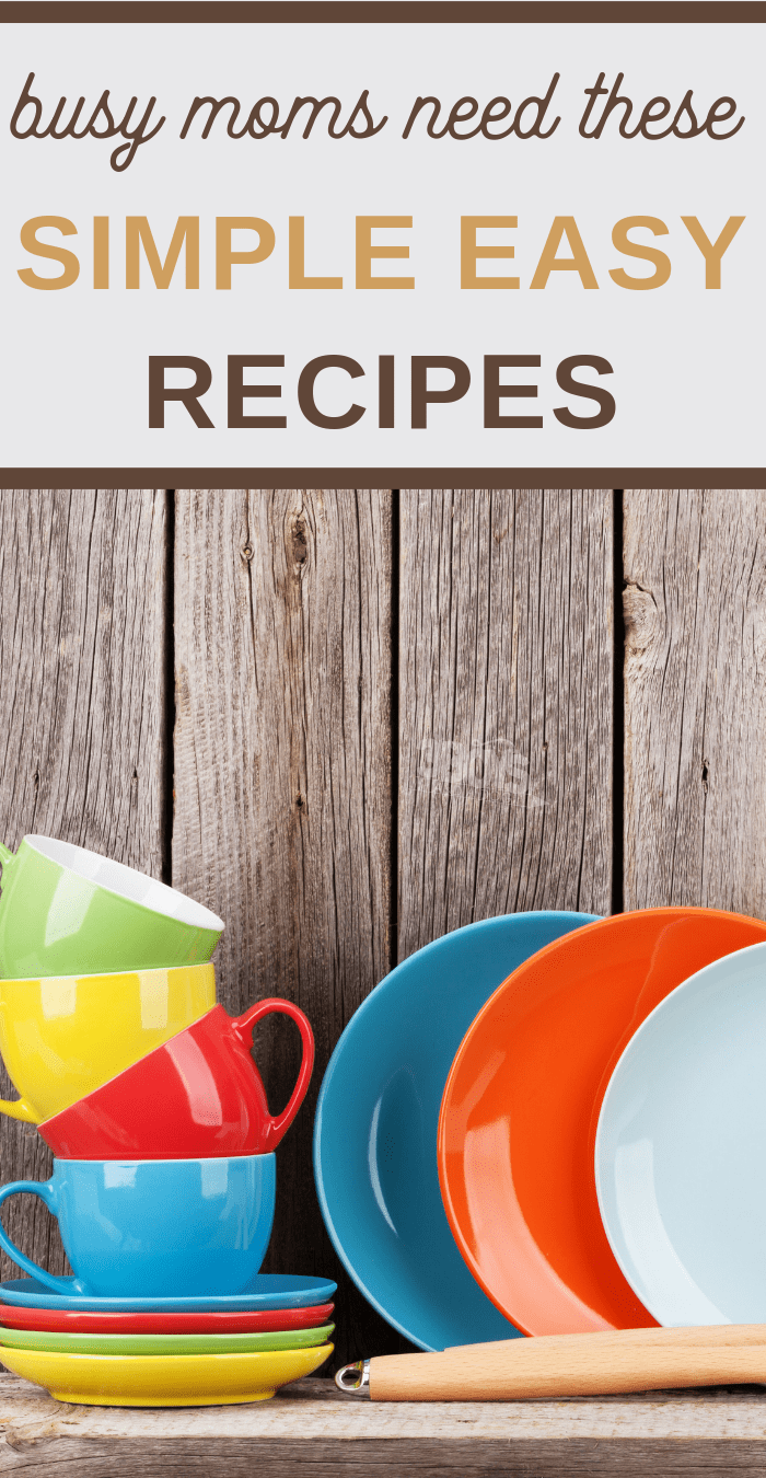busy moms need this list of simple easy recipes