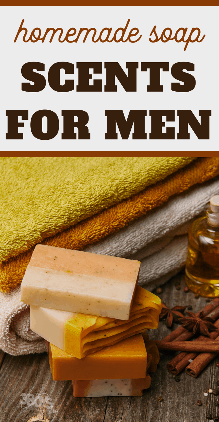 choosing masculine scents when making soap for guys