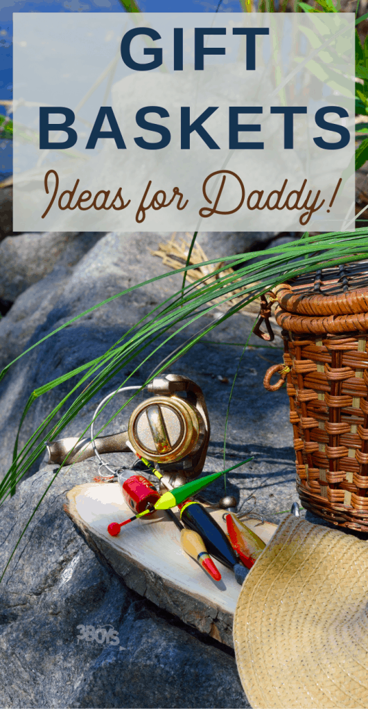 give daddy a gift basket for father day or his birthday