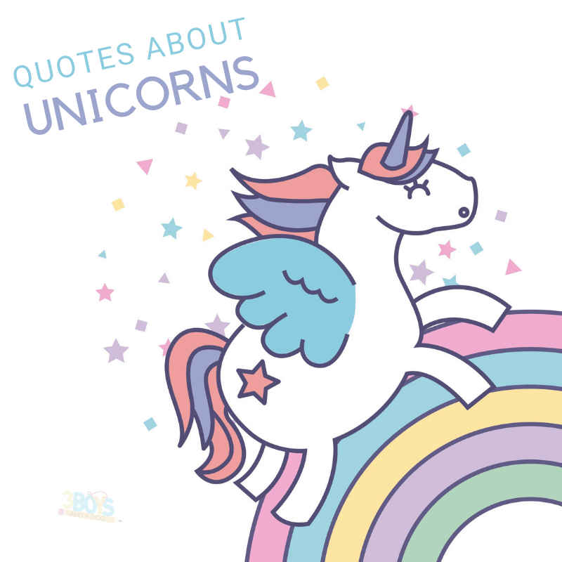YOU MAY HAVE STOPPED BELIEVING IN UNICORNS, BUT THEY NEVER STOPPED BELIEVING IN YOU! and more inspiring quotes about Unicorns