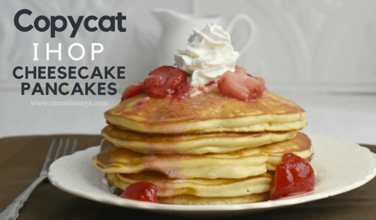 Copycat IHOP Cheesecake Pancakes