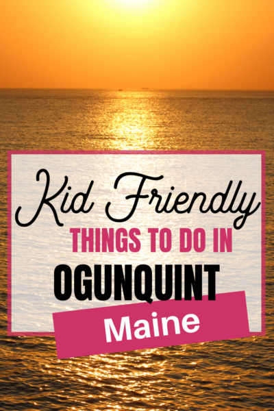 KID FRIENDLY Ogunquint MAINE
