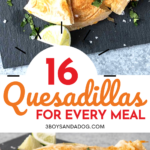 quesadillas for breakfast lunch and dinner
